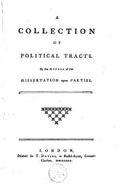 A Collection of Political Tracts: By the Author of the Dissertation Upon Parties