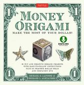 Money Origami Kit: Make the Most of Your Dollar!: Origami Book with 21 Projects and Downloadable Instructional DVD