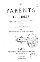 Les parents terribles comedie en trois actes, en prose par Adolphe Belot et Leon Journault