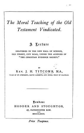 The Moral Teaching of the Old Testament Vindicated  A Lecture  Etc PDF