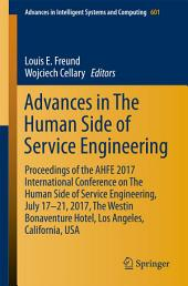 Advances in The Human Side of Service Engineering: Proceedings of the AHFE 2017 International Conference on The Human Side of Service Engineering, July 17−21, 2017, The Westin Bonaventure Hotel, Los Angeles, California, USA