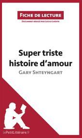 Super triste histoire d'amour de Gary Shteyngart (Fiche de lecture): Résumé complet et analyse détaillée de l'oeuvre