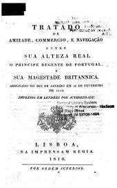 Tratado de Amizade, Commercio, E Navegação Entre Sua Alteza Real O Principe Regente de Portugal, E Sua Magestade Britannica: Assignado No Rio de Janeiro Em 19 de Fevereiro de 1810
