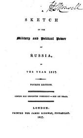 A Sketch of the Military and Political Power of Russia: In the Year 1817