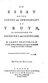 An Essay on the Nature and Immutability of Truth, in opposition to Sophistry and Scepticism. The second edition corrected and enlarged