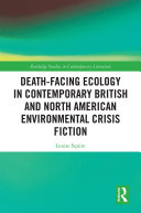 Death-Facing Ecology in Contemporary British and North American Environmental Crisis Fiction