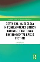 Death Facing Ecology in Contemporary British and North American Environmental Crisis Fiction PDF
