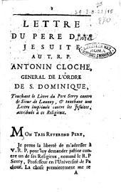 Lettre du pere D*** jesuite au T.R.P. Antonin Cloche, general de l'ordre de S. Dominique, touchant le livre du pere Serry ..