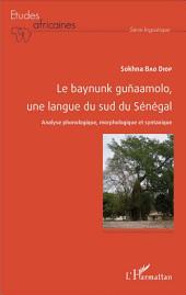 Le baynunk guñaamolo, une langue du sud de Sénégal: Analyse phonologique, morphologique et syntaxique