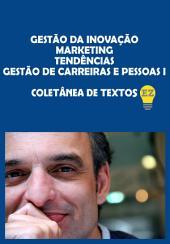 Gestão da Inovação – Marketing – Tendências – Gestão de Carreiras e Pessoas: Coletânea de Textos de Edson Zogbi