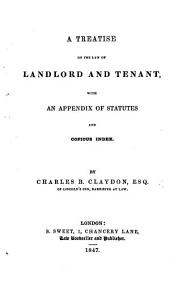 A Treatise on the Law of Landlord and Tenant: With an Appendix of Statutes and Copious Index