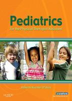 Pediatrics for the Physical Therapist Assistant   E Book PDF