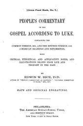 People's Commentary on the Gospel According to Luke: Containing the Common Version, 1611, and the Revised Version, 1881 (American Readings and Renderings), with Critical, Exegetical and Applicative Notes, and Illustrations Drawn from Life and Thought in the East