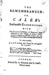 The Remembrancer Or Caleb S Seasonable Exhortation With The Patriots Collection Of Remarks Upon Instances Of The Usages Of Former Parliaments In Relation To Publick Taxes And The Bringing To Justice Evil And Corrupt Ministers  Book PDF