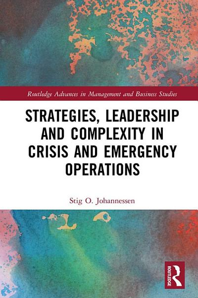 Download Strategies  Leadership and Complexity in Crisis and Emergency Operations Book