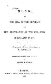 Monk: Or the Fall of the Republic and the Restoration of the Restoration of the Monarchy in England, in 1660
