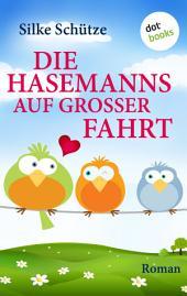 Die Hasemanns auf großer Fahrt: Roman