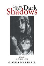Curse of the Dark Shadows: Book 1 a Child Lost