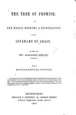 The Tree of Promise; Or, the Mosaic Economy a Dispensation of the Covenant of Grace. By ... A. S., ... With a Biographical Notice [by A. Beith. Edited by C. C. S., I.e. C. C. Stewart.]