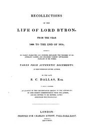 Recollections of the Life of Lord Byron, from the Year 1808 to the End of 1814: Exhibiting His Early Character and Opinions, Detailing the Progress of His Literary Career, and Including Various Unpublished Passages of His Works : Taken from Authentic Documents in the Posse Ssion of the Author ; an Account of the Circumstances Leading to the Suppression of Lord Byron's Correspondence with the Author, and His Letters to His Mother, Lately Announced for Publication