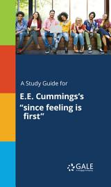 A Study Guide For E E  Cummings S  Since Feeling Is First