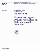 Military readiness reports to Congress provide few details on deficiencies and solutions : report to congressional requesters