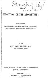 An Exposition of the Apocalypse: Based Upon the Principles of the Most Eminent Expositors, and Brought Down to the Present Time