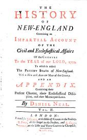 The History Of New-England: Containing an Impartial Account Of The Civil and Ecclesiastical Affairs Of the Country To the Year of Our Lord, 1700 : To which is Added The Present State of New-England ; With a New and Accurate Map of the Coutnry, And An Appendix Containing Their Present Charter, Their Ecclesiastical Discipline, and Their Municipal-Laws ; In Two Volumes, Volume 2