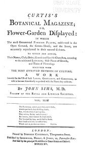 Curtis's Botanical Magazine, Or, Flower-garden Displayed: In which the Most Ornamental Foreign Plants, Cultivated in the Open Ground, the Green-house, and the Stove, are Accurately Represented in Their Natural Colours ..., Volume 44