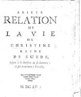 Brieve relation de la vie de Christine reyne de Suede  jusques    la demission de sa couronne  son arriuement    Bruxelles   Variously attributed to Urbain Chevreau and   Saint Maurice   PDF