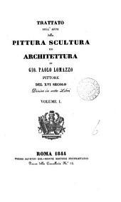 Trattato dell' arte della pittura, scultura ed architettura: Volume 1