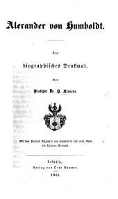 Alexander von Humboldt. Ein biographisches Denkmal