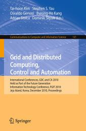 Grid and Distributed Computing, Control and Automation: International Conferences, GDC and CA 2010, Held as Part of the Future Generation Information Technology Conference, FGIT 2010, Jeju Island, Korea, December 13-15, 2010. Proceedings