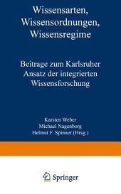 Wissensarten, Wissensordnungen, Wissensregime: Beiträge zum Karlsruher Ansatz der integrierten Wissensforschung