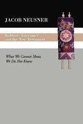 Rabbinic Literature and the New Testament: What We Cannot Show, We Do Not Know