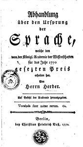 Abhandlung über den Ursprung der Sprache: welche den von der Königl. Academie der Wissenschaften für das Jahr 1770 gesezten Preis erhalten hat, Band 2