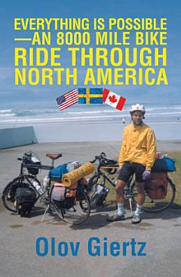 Everything Is Possible   An 8000 Mile Bike Ride Through North America