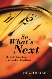 So What's Next: The Earth's Future from The Book of Revelation