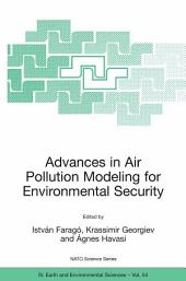 Advances in Air Pollution Modeling for Environmental Security: Proceedings of the NATO Advanced Research Workshop Advances in Air Pollution Modeling for Environmental Security, Borovetz, Bulgaria, 8-12 May 2004
