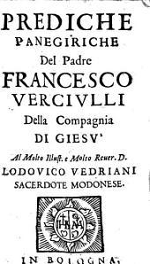 Prediche Panegiriche Del Padre Francesco Vercivlli Della Compagnia Di Giesv̀