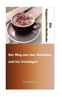 Die Cappuccino Methode   der Weg Aus Den Schulden und Ins Verm  gen PDF