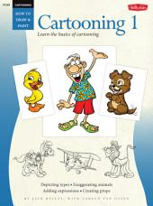 Cartooning: Cartooning 1: Learn the basics of cartooning