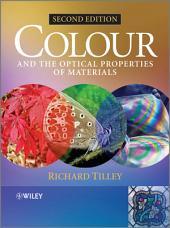 Colour and the Optical Properties of Materials: An Exploration of the Relationship Between Light, the Optical Properties of Materials and Colour, Edition 2