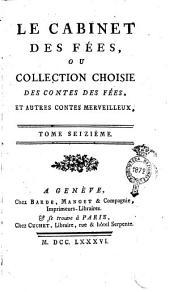 Le cabinet des fées, ou collection choisie des contes des fées, et autres contes merveilleux, ornés de figures. Tome premier [- quarante-unième]: 16