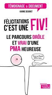 Félicitations, c'est une FIV !: Le parcours drôle et vrai d'une PMA heureuse