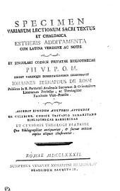 Specimen variarum lectionum sacri textus et Chaldaica Estheris additamenta cum Latina versione ac notis: Ex singulari codice privatae bibliothecae Pii VI. P.O.M.