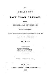 The Children's Robinson Crusoe: Or, The Remarkable Adventures of an Englishman, who Lived Five Years on an Unknown and Uninhabited Island of the Pacific Ocean