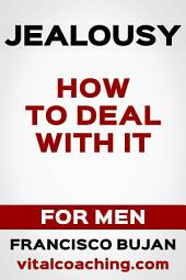 Jealousy - How To Deal With It - For Men
