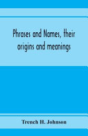 Phrases and Names  Their Origins and Meanings