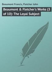Beaumont & Fletcher's Works (3 of 10): The Loyal Subject